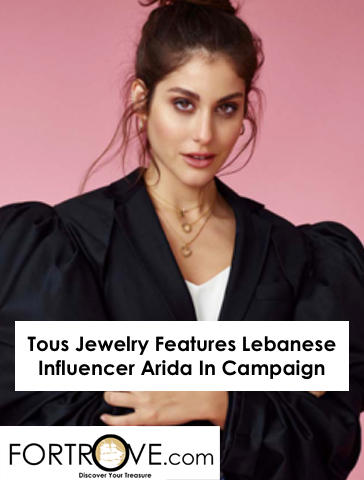 Tous Jewelry Features Lebanese Influencer Arida In Campaign