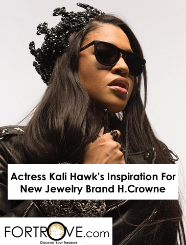 Actress Kali Hawk's Inspiration For New Jewelry Brand H.Crowne