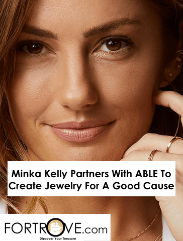 Minka Kelly Partners With ABLE To Create Jewelry For A Good Cause