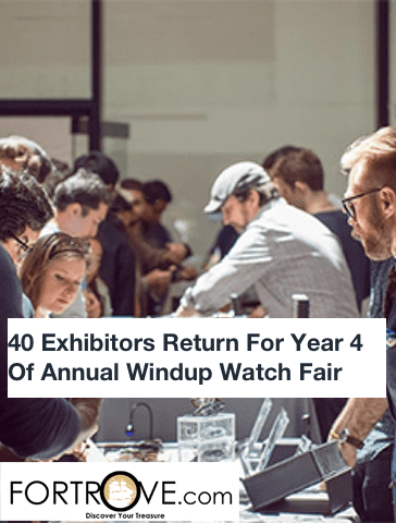 40 Exhibitors Return For Year 4 Of Annual Windup Watch Fair