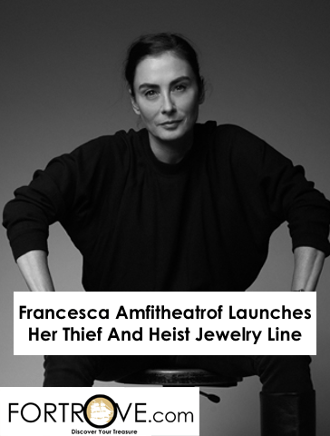 Francesca Amfitheatrof Launches Her Thief And Heist Jewelry Line