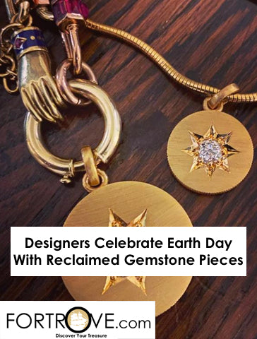 Designers Celebrate Earth Day With Reclaimed Gemstone Pieces