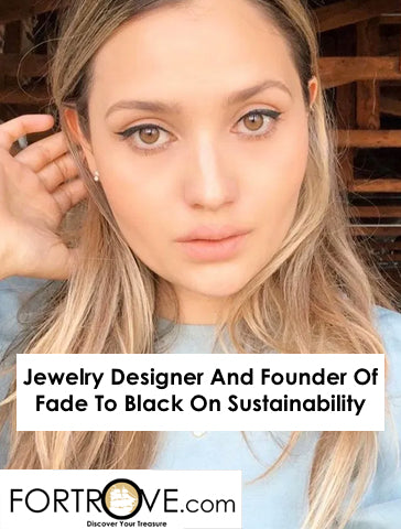 Jewelry Designer And Founder Of Fade To Black On Sustainability