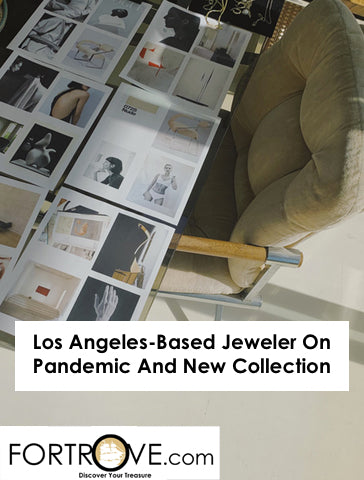 Los Angeles-Based Jeweler On Pandemic And New Collection