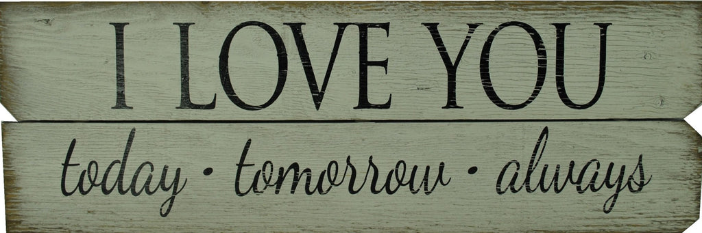 12 x 36 Black/White I love you today, tomorrow, always
