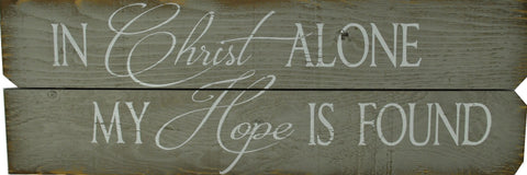 12 x 36 Gray/White In Christ Alone My Hope is Found