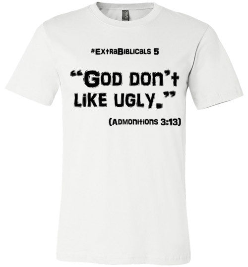 "[#ExtraBiblicals 5] ""God don't like ugly."" (blk lettering)"
