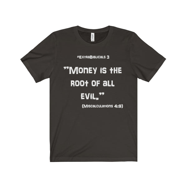 "#ExtraBiblicals 3 - ""Money is the root..."" - Short Sleeve Tee"