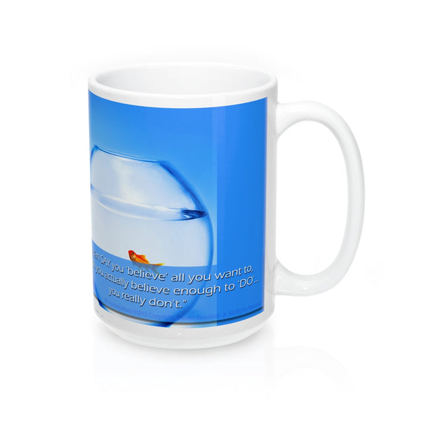 "2M - Mugs - Believe: ""You can SAY you 'believe'..."