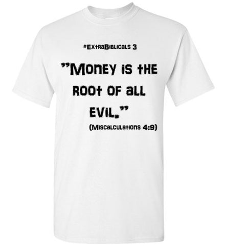 "[#ExtraBiblicals 3] ""Money is the root of all evil."" (blk lettering)"