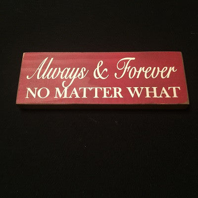 Always & Forever No Matter What Sign