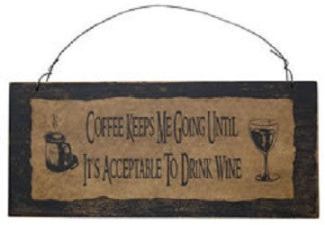 Coffee Keeps Me Going Until It's Acceptable to Drink Wine Sign