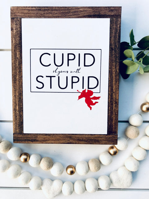 Cupid Is Stupid Wooden Sign