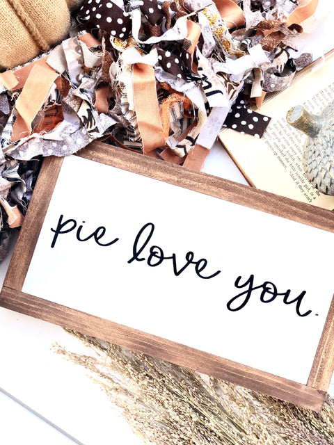 Pie Love You Wooden Sign