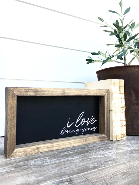 I Love Being Yours Wooden Sign