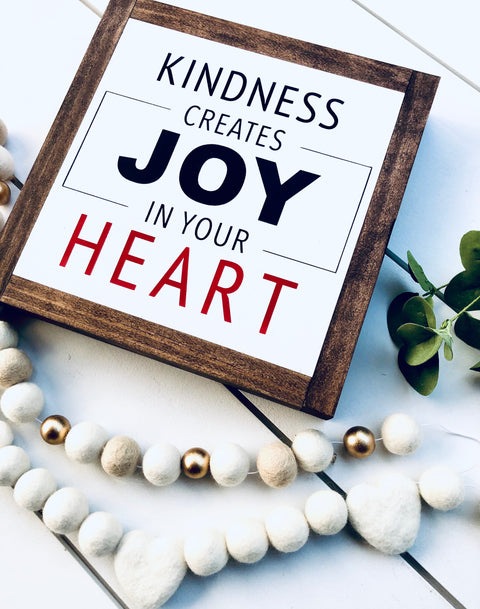 Kindness Creates Joy In Your Heart Wooden Sign