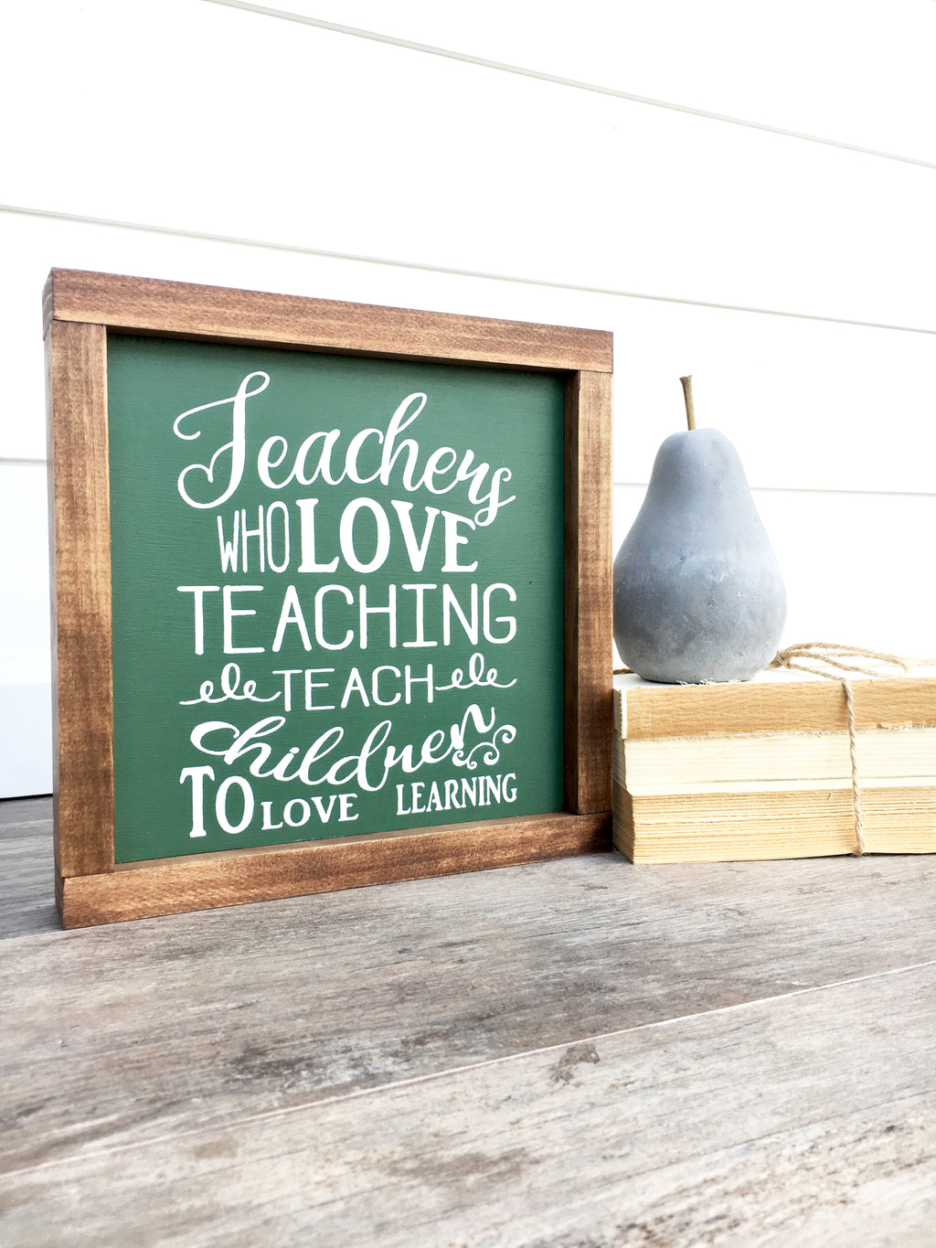 Teachers Who Love Wooden Sign
