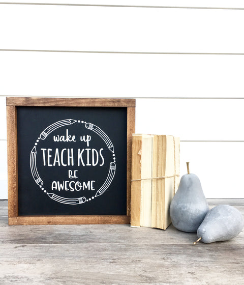 Wake Up Teach Kids Wooden Sign