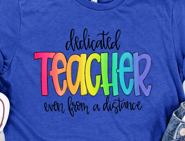 Dedicated Teacher Even from a Distance Tee