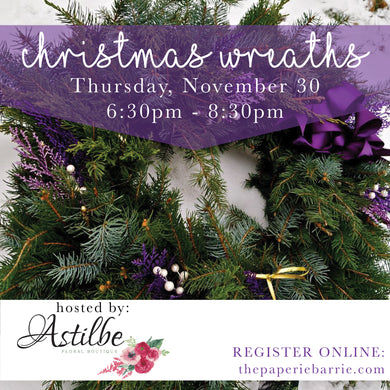 Workshop: Christmas Wreaths - Thursday November 30 - 6:30pm to 8:30pm