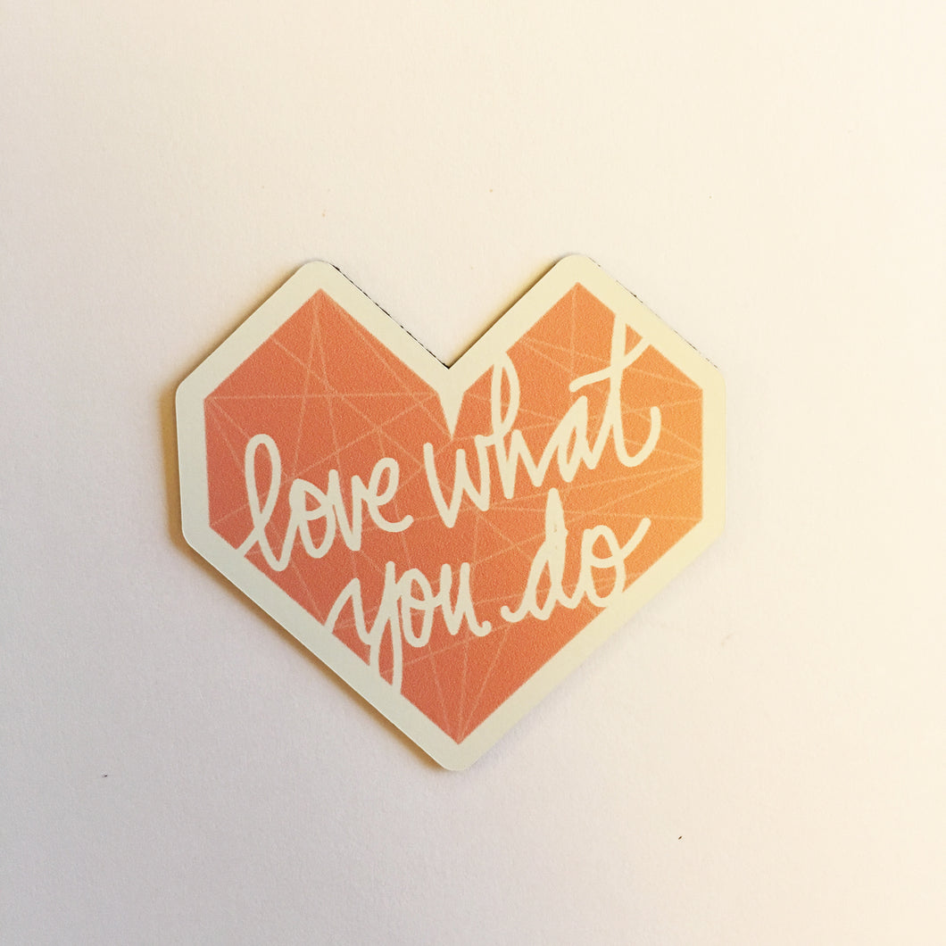Love What You Do - Fridge Magnet