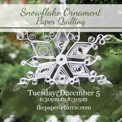 Workshop: Snowflake Ornament Paper Quilling - Tuesday December 5 - 6:30pm to 8:30pm