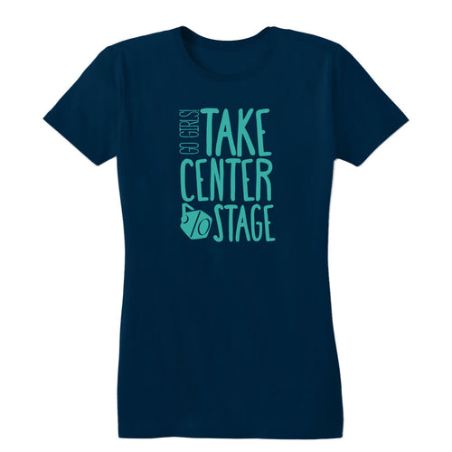 Take Center Stage Women's Tee