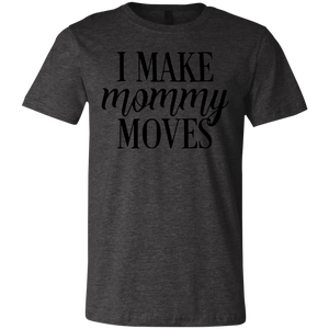 I Make Mommy Moves T-Shirt
