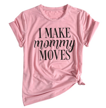 Load image into Gallery viewer, I Make Mommy Moves T-Shirt