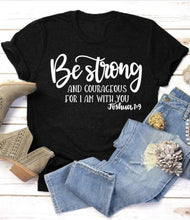 Load image into Gallery viewer, Be Strong and Courageous Christian T-Shirt Joshua 1:9