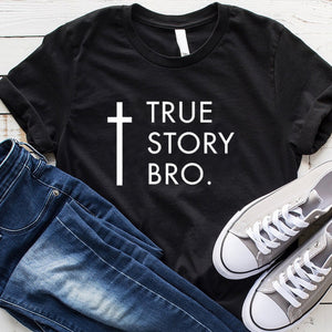 TRUE STORY BRO T-Shirt