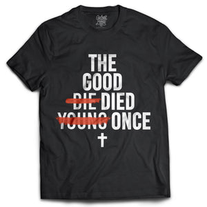 Good Died Once Tee