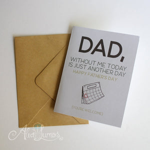 Without me today is just another day Funny Fathers day card