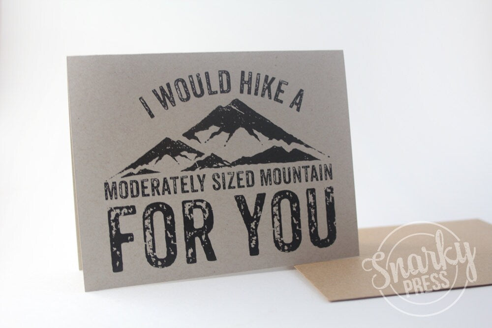 I'd Hike a moderately sized mountain for you - funny greeting card