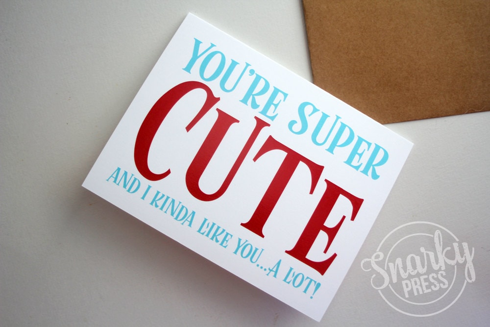 You're super cute and I kinda like you. . . a lot! Greeting Card