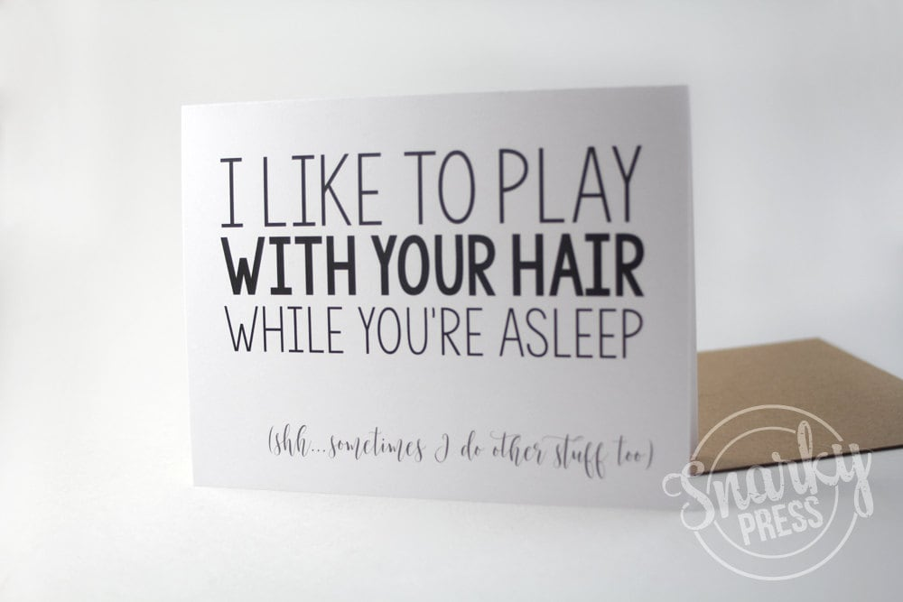 I like to play with your hair. . . love card