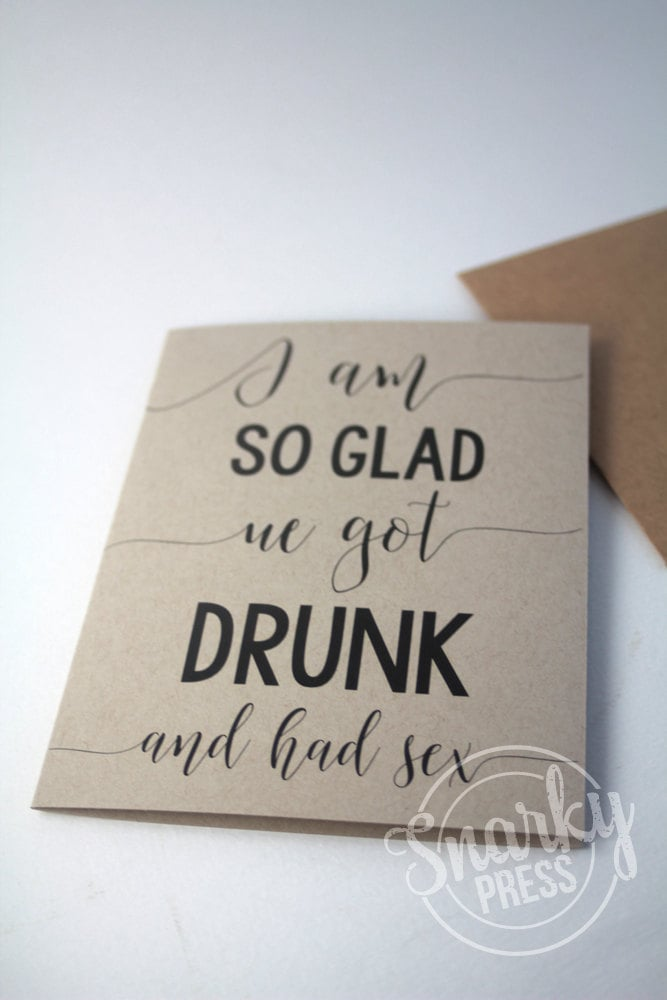 I'm So Glad We Got Drunk And Had Sex Greeting card - Kraft funny love card
