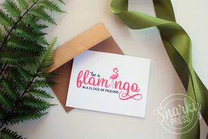 Be a Flamingo in a flock of pigeon  Funny card perfect birthday card or Just cause!