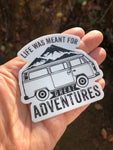 Life was meant for great adventures van life sticker