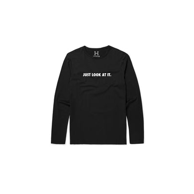 Just Look At It Long Sleeve T-Shirt