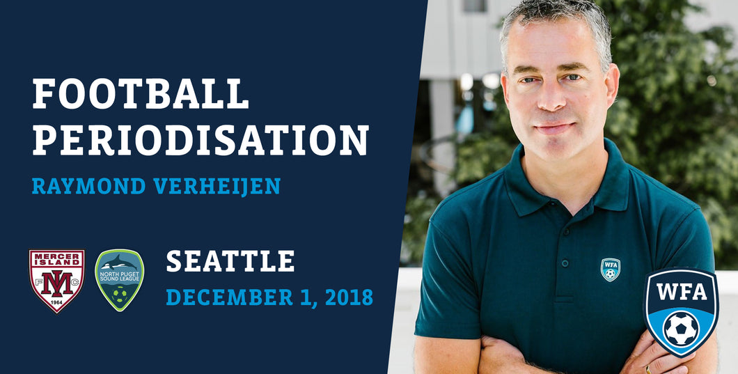 Football Periodisation with Raymond Verheijen, Seattle, Saturday December 1, 2018