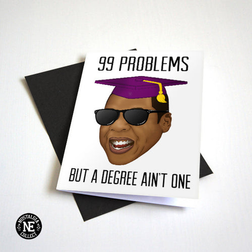 99 Problems But A Degree Aint One - Funny Graduation Card - Hip Hop Graduation