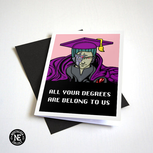 All Your Degrees Are Belong To Us - Graduation Card