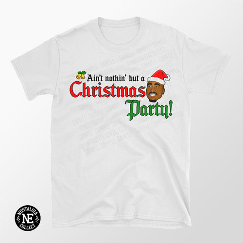 Ain't Nothin' But A Christmas Party! T-Shirt 90's Hip Hop