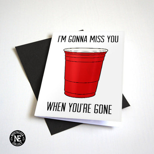 Red Party Cups - I'm Gonna Miss You When You're Gone - Farewell Card