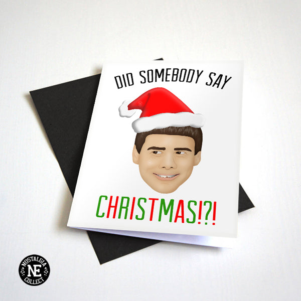 Did Somebody Say Christmas? - Dumb Christmas Card