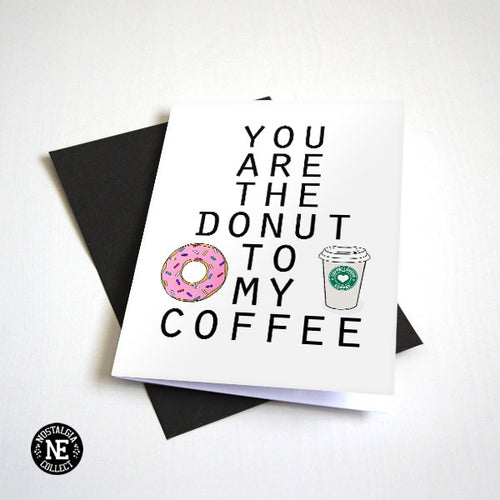 You Are the Donut to My Coffee - Foodie Greeting Card