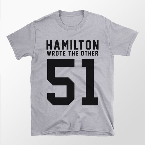 Hamilton Wrote The Other 51 - Shirt