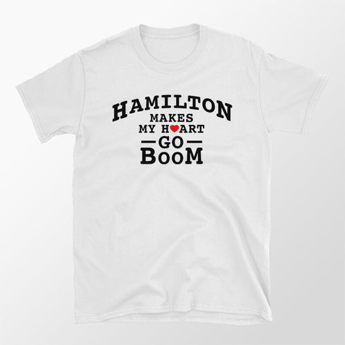 Hamilton Makes My Heart Go Boom - Shirt