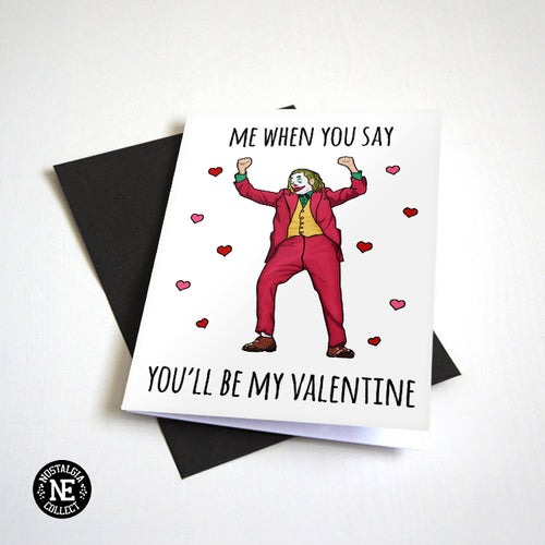 Me When You Say You'll Be My Valentine - Dancing Clown Valentine's Day Card